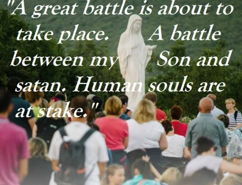 ''A great battle is about to take place.  A battle between my Son and satan.  Human souls are at stake''